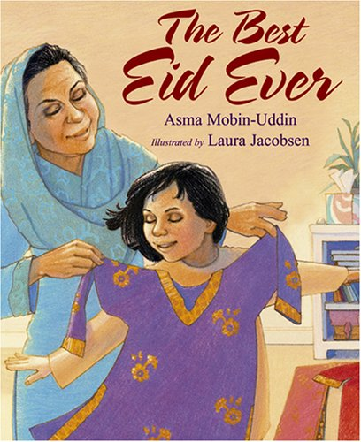The Best Eid Ever by Asma Mobin-Uddin Illustrated by Laura Jacobsen