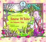 Snow White: An Islamic tale by Fawzia Gilani illustrated by Shireen Adams