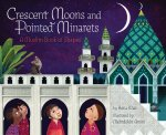 Crescent Moons and Pointed Minarets: A Muslim Book of Shapes by Hena Khan illustrated by Mehrdokht Amini