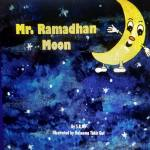 Mr. Ramadhan Moon by S.R.M. illustrated by Haleema TahirGul