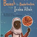 Basirah the Basketballer says Insha'Allah by Hafsah Dabiri illustrated by Alina Shabelnyk