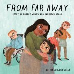 From Far Away by Robert Munsch and Saossan Askar illustrated by Rebecca Green