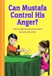 Can Mustafa Control His Anger? By Hadeek Aziz and Katherine Bullock illustrated by Eman Salem