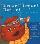 Tunjur! Tunjur! Tunjur! A Palestinian Folktale retold by Margaret Read MacDonald illustrated by AlikArzoumanian