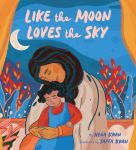 Like the Moon Loves the Sky by Hena Khan illustrated by Saffa Khan