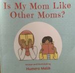 Is My Mom Like Other Moms? written and illustrated by HumeraMalik
