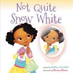 Not Quite Snow White by Ashley Franklin illustrated by EbonyGlenn