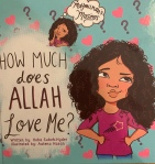 How Much Does Allah Love Me? by Heba Subeh-Hyder illustrated by AatenaHasan