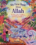 My First Book About Allah: Teachings for Toddlers and Young Children by Sara Khan illustrated by AliLodge