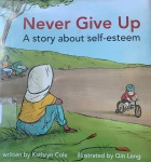 Never Give Up: A Story about Self-Esteem by Kathryn Cole illustrated by QinLeng