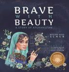 Brave with Beauty: A Story of Afghanistan by Maxine Rose Schur illustrated by Patricia Grush, Robin Dewitt, and GolsaYaghoobi