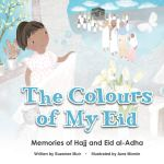 The Colours of My Eid: Memories of Hajj and Eid al-Adha by Suzanne Muir illustrated by AzraMomin