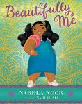 Beautifully Me by Nabela Noor illustrated by Nabi H.Ali
