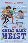 The Great (Food) Bank Heist by Onjali Q. Rauf illustrated by ElisaPaganelli