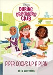 Daring Dreamers Club: Piper Cooks Up a Plan by Erin Sodenburg illustrated by AnooshaSyed
